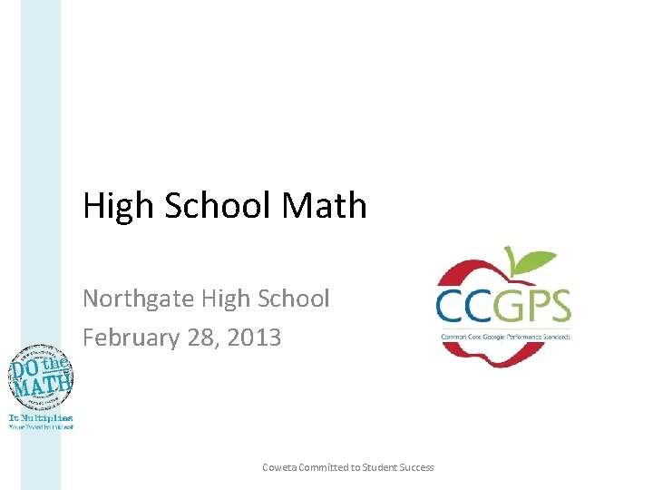 High School Math Northgate High School February 28, 2013 Coweta Committed to Student Success