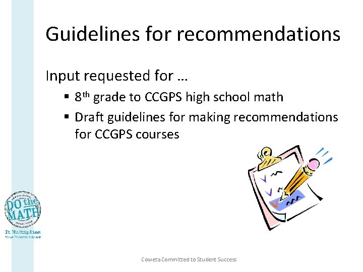 Guidelines for recommendations Input requested for … § 8 th grade to CCGPS high