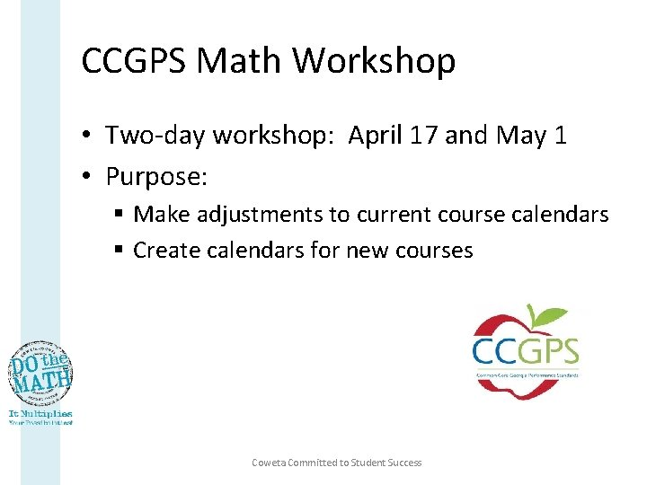CCGPS Math Workshop • Two-day workshop: April 17 and May 1 • Purpose: §
