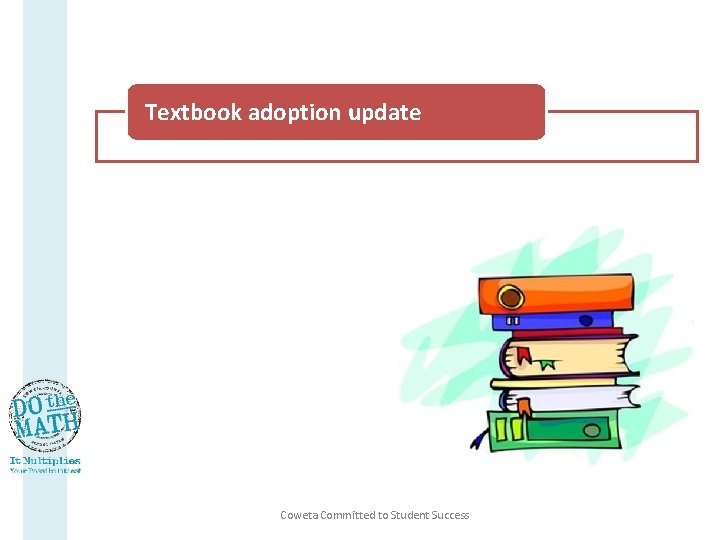 Textbook adoption update Course recommendations Professional learning opportunities Concerns/suggestions/needs Coweta Committed to Student Success