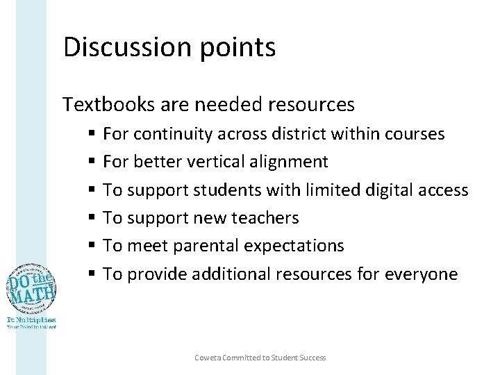 Discussion points Textbooks are needed resources § § § For continuity across district within
