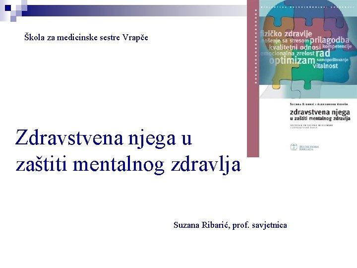 Škola za medicinske sestre Vrapče Zdravstvena njega u zaštiti mentalnog zdravlja Suzana Ribarić, prof.