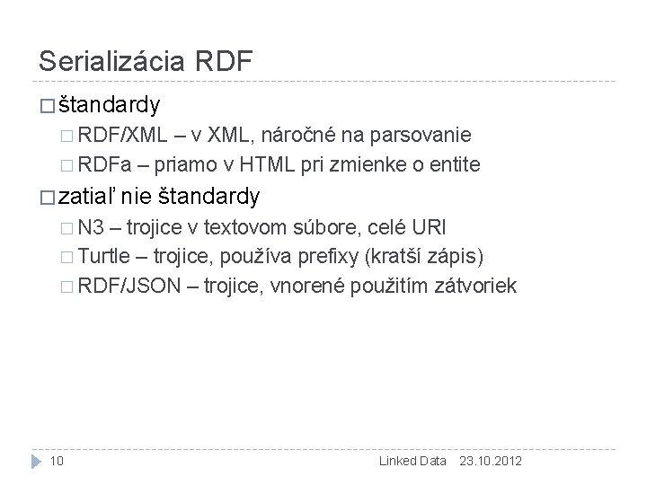 Serializácia RDF � štandardy � RDF/XML – v XML, náročné na parsovanie � RDFa