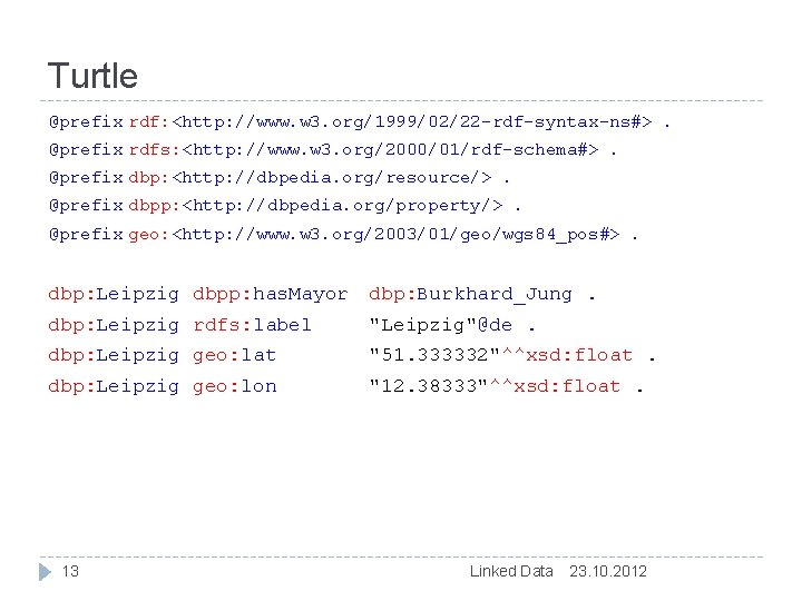 Turtle @prefix rdf: <http: //www. w 3. org/1999/02/22 -rdf-syntax-ns#>. @prefix rdfs: <http: //www. w
