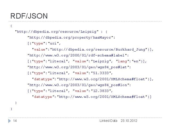 "RDF/JSON { ""http: //dbpedia. org/resource/Leipzig"" : { ""http: //dbpedia. org/property/has. Mayor"": [{""type"": ""uri"", ""value"":"