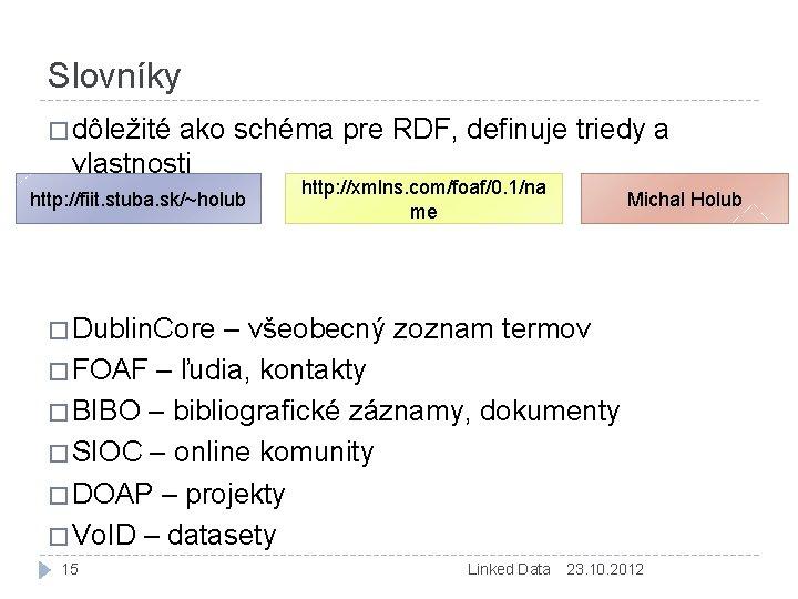 Slovníky � dôležité ako schéma pre RDF, definuje triedy a vlastnosti http: //fiit. stuba.