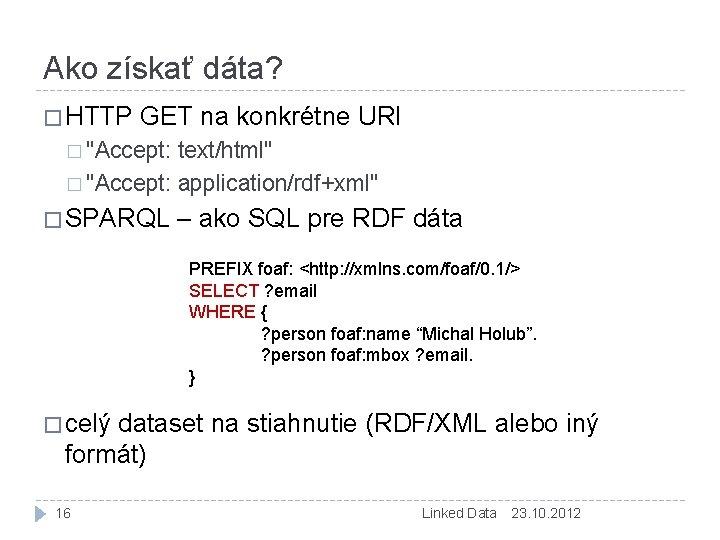 """Ako získať dáta? � HTTP GET na konkrétne URI � """"Accept: text/html"""" � """"Accept:"""