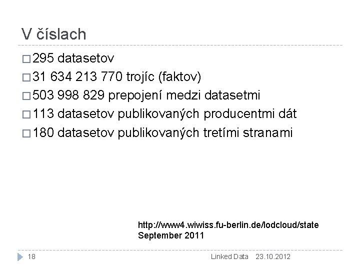V číslach � 295 datasetov � 31 634 213 770 trojíc (faktov) � 503