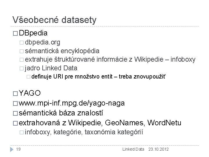 Všeobecné datasety � DBpedia � dbpedia. org � sémantická encyklopédia � extrahuje štruktúrované informácie