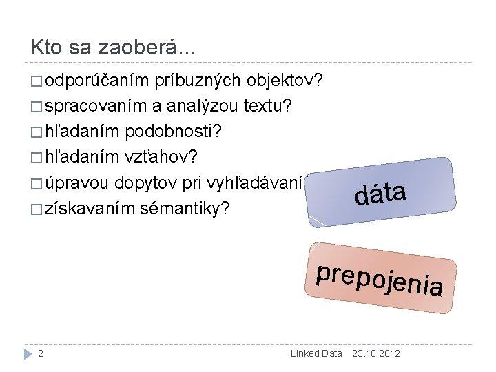 Kto sa zaoberá. . . � odporúčaním príbuzných objektov? � spracovaním a analýzou textu?