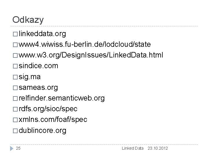 Odkazy � linkeddata. org � www 4. wiwiss. fu-berlin. de/lodcloud/state � www. w 3.
