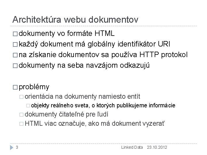 Architektúra webu dokumentov � dokumenty vo formáte HTML � každý dokument má globálny identifikátor