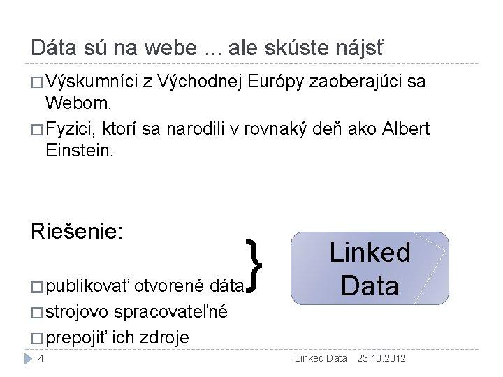 Dáta sú na webe. . . ale skúste nájsť � Výskumníci z Východnej Európy