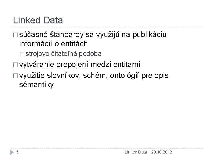 Linked Data � súčasné štandardy sa využijú na publikáciu informácií o entitách � strojovo