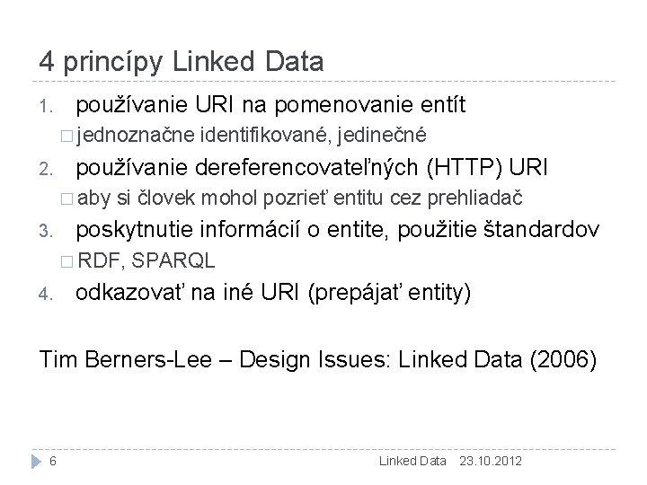 4 princípy Linked Data 1. používanie URI na pomenovanie entít � jednoznačne 2. používanie