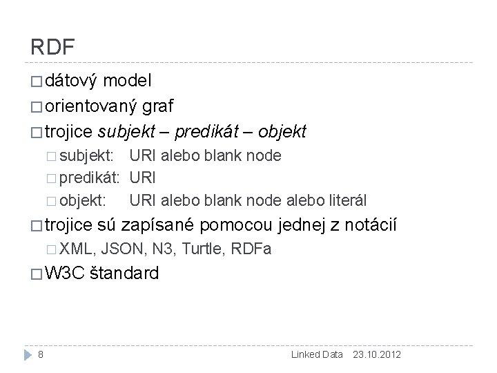 RDF � dátový model � orientovaný graf � trojice subjekt – predikát – objekt