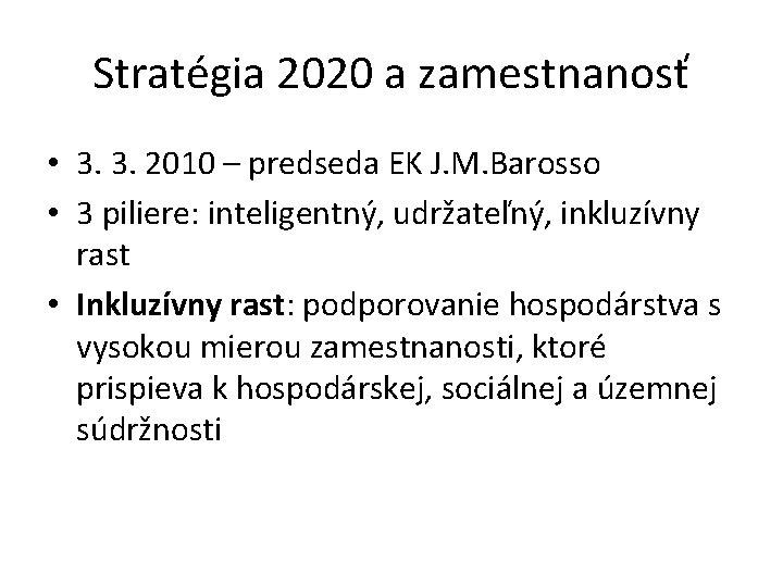 Stratégia 2020 a zamestnanosť • 3. 3. 2010 – predseda EK J. M. Barosso