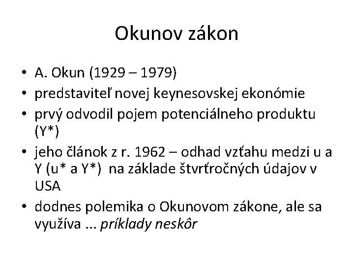 Okunov zákon • A. Okun (1929 – 1979) • predstaviteľ novej keynesovskej ekonómie •