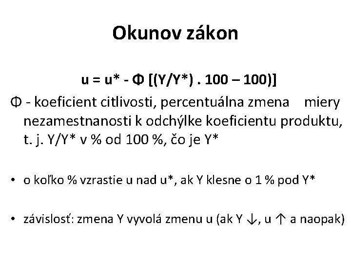 Okunov zákon u = u* - Φ [(Y/Y*). 100 – 100)] Φ - koeficient