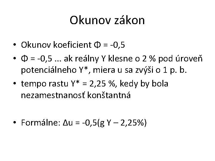 Okunov zákon • Okunov koeficient Φ = -0, 5 • Φ = -0, 5.