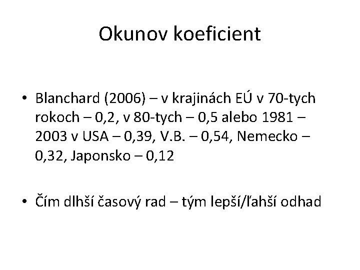 Okunov koeficient • Blanchard (2006) – v krajinách EÚ v 70 -tych rokoch –