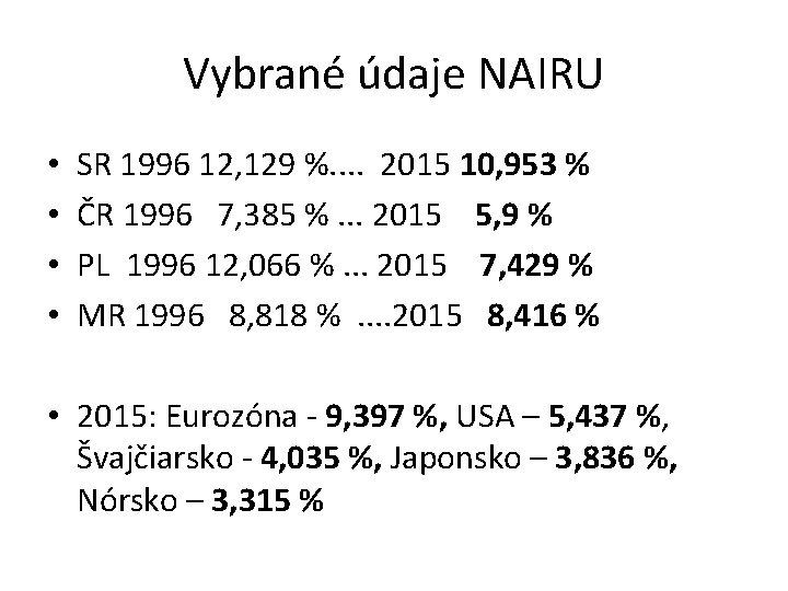 Vybrané údaje NAIRU • • SR 1996 12, 129 %. . 2015 10, 953