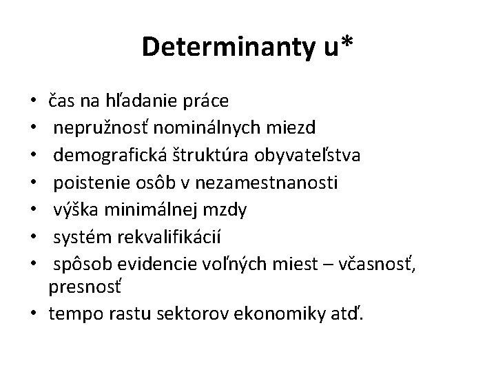 Determinanty u* čas na hľadanie práce nepružnosť nominálnych miezd demografická štruktúra obyvateľstva poistenie osôb