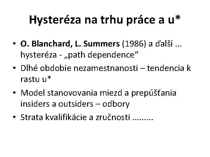 Hysteréza na trhu práce a u* • O. Blanchard, L. Summers (1986) a ďalší.