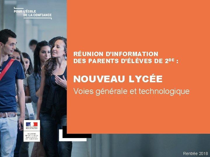 RÉUNION D'INFORMATION DES PARENTS D'ÉLÈVES DE 2 DE : NOUVEAU LYCÉE Voies générale et