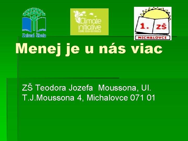 Menej je u nás viac ZŠ Teodora Jozefa Moussona, Ul. T. J. Moussona 4,
