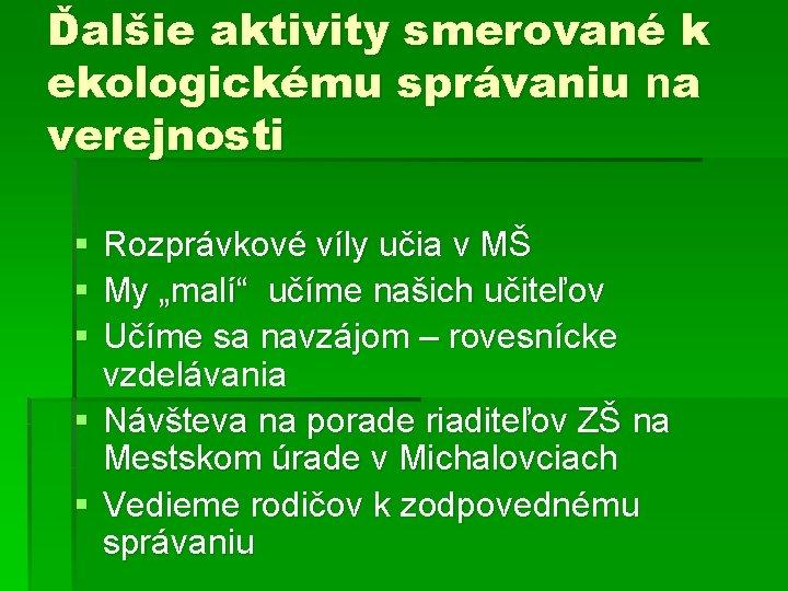 Ďalšie aktivity smerované k ekologickému správaniu na verejnosti § § § Rozprávkové víly učia