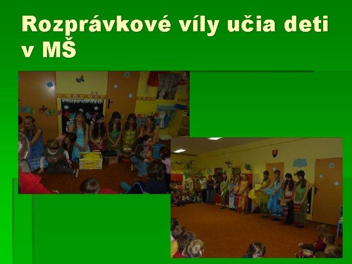 Rozprávkové víly učia deti v MŠ