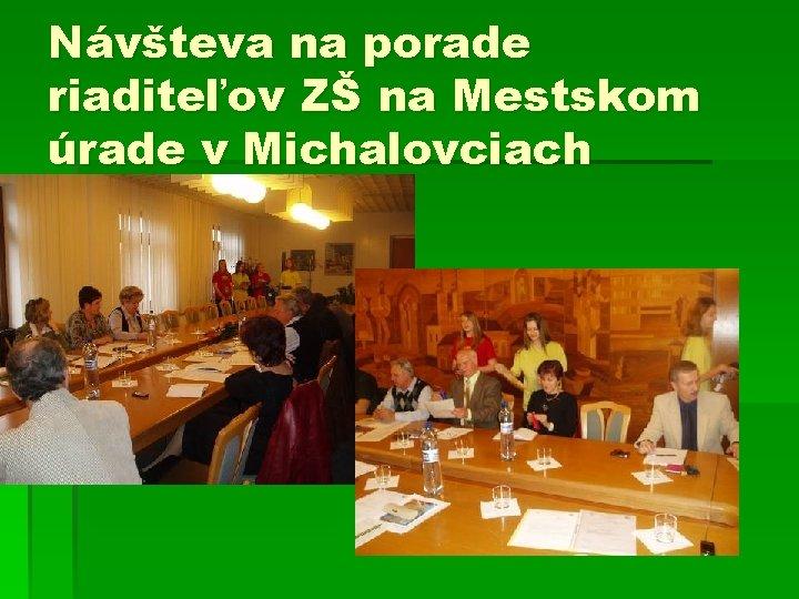 Návšteva na porade riaditeľov ZŠ na Mestskom úrade v Michalovciach