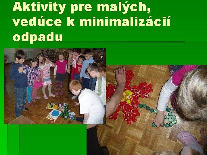 Aktivity pre malých, vedúce k minimalizácií odpadu