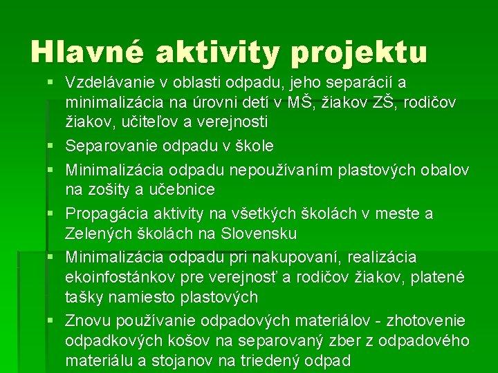 Hlavné aktivity projektu § Vzdelávanie v oblasti odpadu, jeho separácií a minimalizácia na úrovni