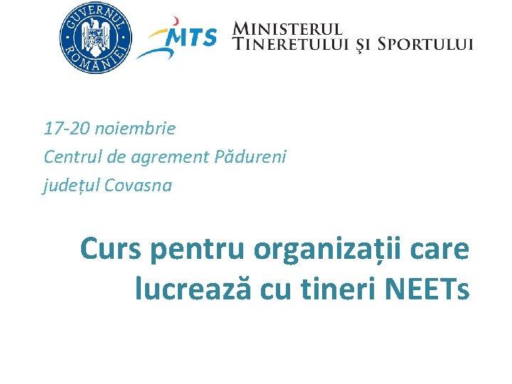 17 -20 noiembrie Centrul de agrement Pădureni județul Covasna Curs pentru organizații care lucrează