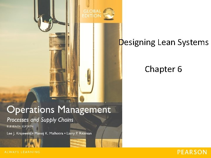 Designing Lean Systems Chapter 6 Copyright © 2016 Pearson Education, Limited. 6 -