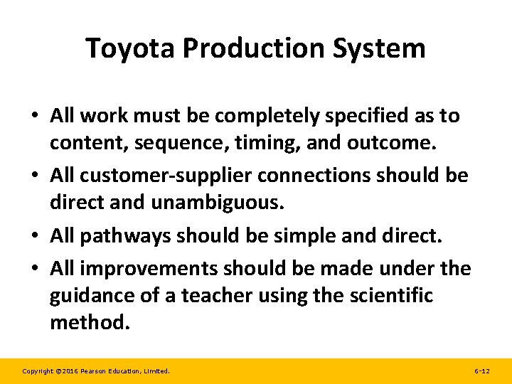 Toyota Production System • All work must be completely specified as to content, sequence,