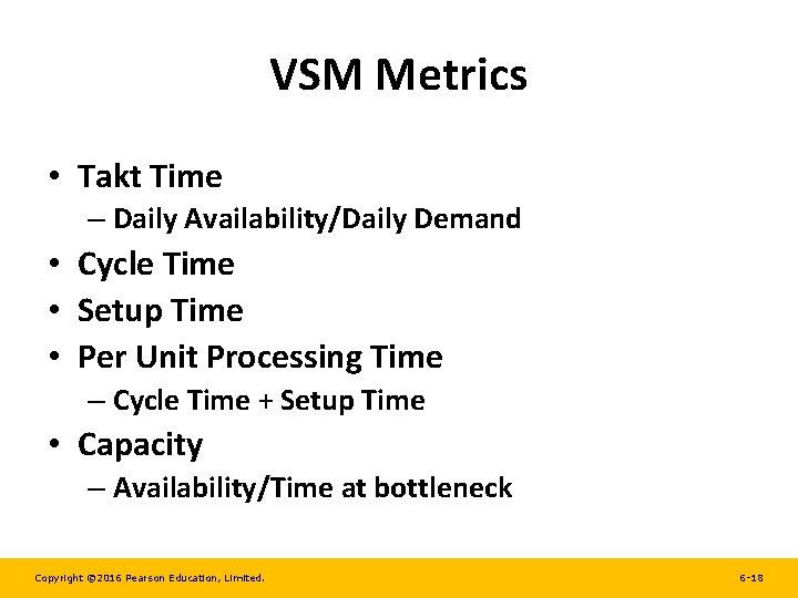 VSM Metrics • Takt Time – Daily Availability/Daily Demand • Cycle Time • Setup