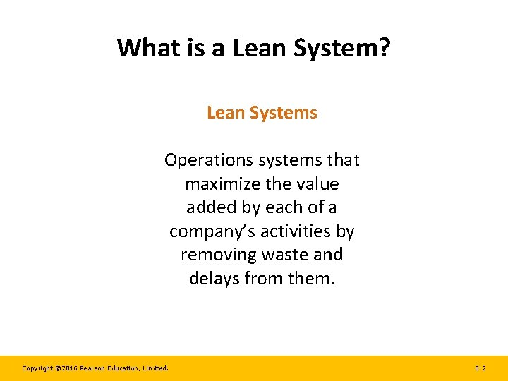 What is a Lean System? Lean Systems Operations systems that maximize the value added