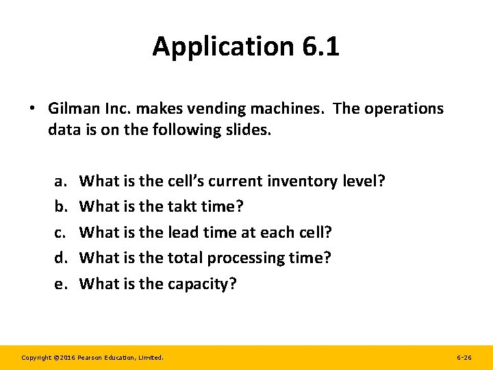 Application 6. 1 • Gilman Inc. makes vending machines. The operations data is on