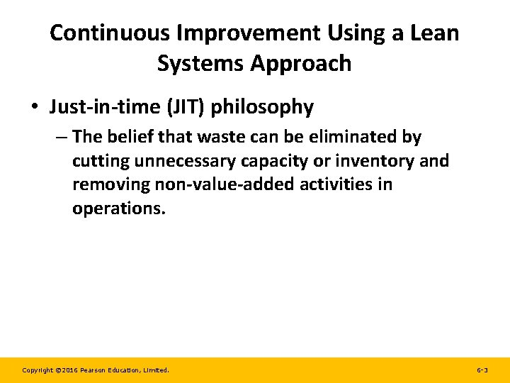 Continuous Improvement Using a Lean Systems Approach • Just-in-time (JIT) philosophy – The belief