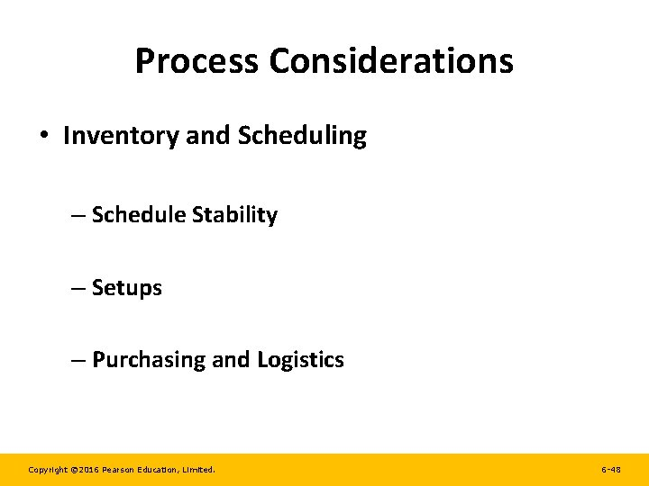 Process Considerations • Inventory and Scheduling – Schedule Stability – Setups – Purchasing and