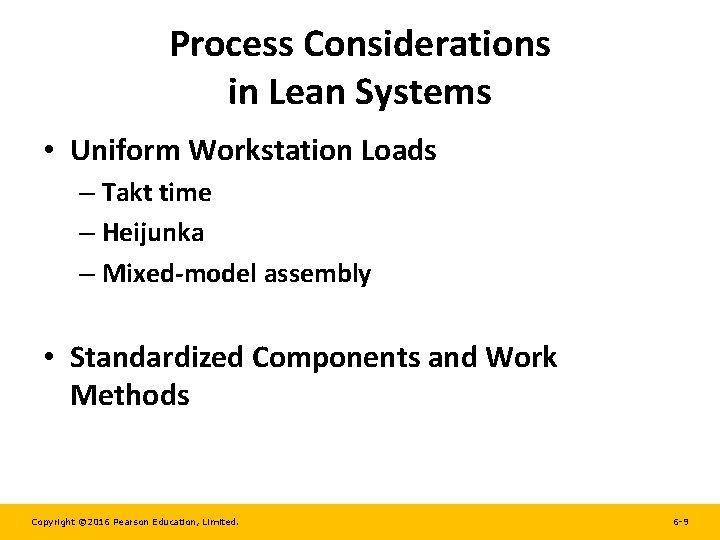 Process Considerations in Lean Systems • Uniform Workstation Loads – Takt time – Heijunka