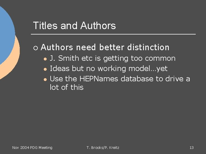 Titles and Authors ¡ Authors need better distinction l l l J. Smith etc
