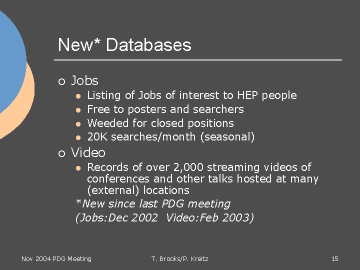 New* Databases ¡ Jobs l l ¡ Listing of Jobs of interest to HEP