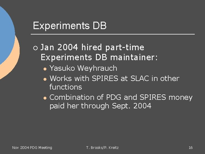 Experiments DB ¡ Jan 2004 hired part-time Experiments DB maintainer: l l l Yasuko
