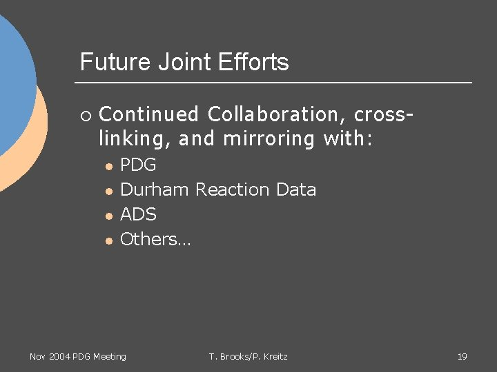 Future Joint Efforts ¡ Continued Collaboration, crosslinking, and mirroring with: l l PDG Durham