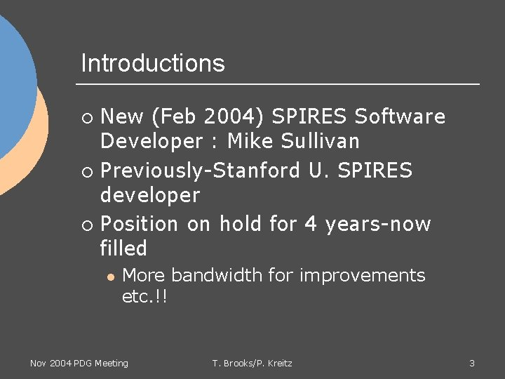 Introductions New (Feb 2004) SPIRES Software Developer : Mike Sullivan ¡ Previously-Stanford U. SPIRES