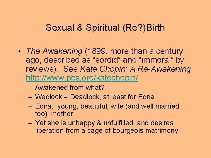 Sexual & Spiritual (Re? )Birth • The Awakening (1899, more than a century ago,